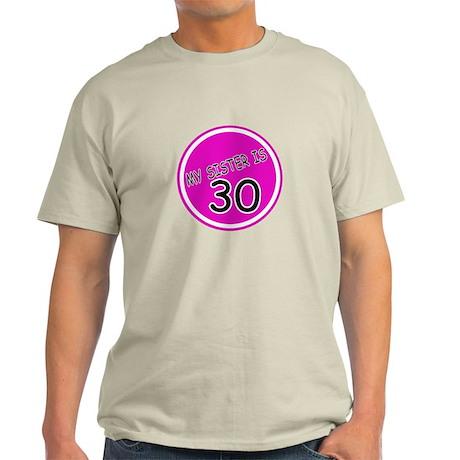 My Sister Is 30 Light T-Shirt