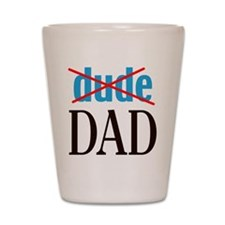 dude/DAD Shot Glass