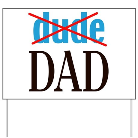 dude/DAD Yard Sign