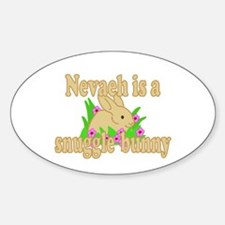 Nevaeh is a Snuggle Bunny Sticker (Oval)