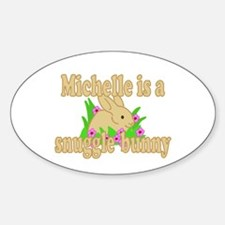 Michelle is a Snuggle Bunny Sticker (Oval)
