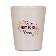 Best Mom-to-Be Ever Shot Glass