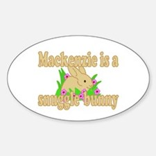 Mackenzie is a Snuggle Bunny Sticker (Oval)