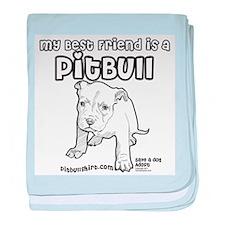 My Best Friend Is A Pitbull baby blanket