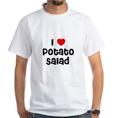 I * Potato Salad White T-Shirt