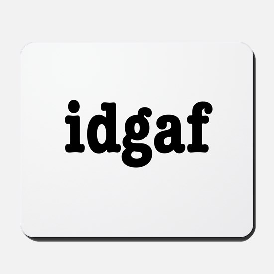 idgaf I Don't Give a F*ck Mousepad