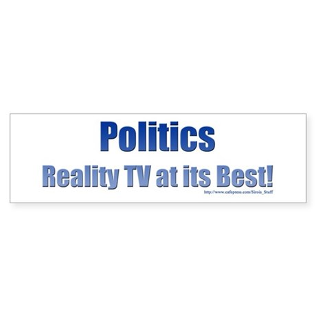 Politics: Reality TV At Its B Sticker (Bumper)