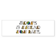 Adopt a Friend for Life Bumper Sticker
