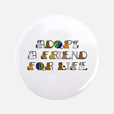 "Adopt a Friend for Life 3.5"" Button"