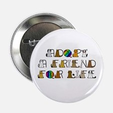"""Adopt a Friend for Life 2.25"""" Button"""