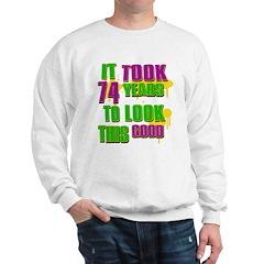 It took 74 years to look this good Sweatshirt