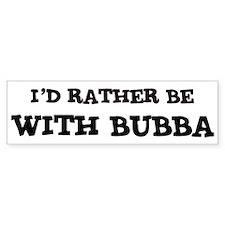 With Bubba Bumper Bumper Sticker