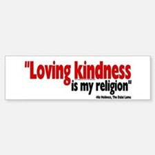 """Loving kindness is my religion"" Bumper Car Car Sticker"