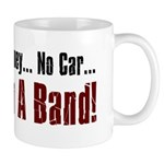 No Job... No Money.. .. But I'm In A Band Mug