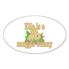 Ella is a Snuggle Bunny Sticker (Oval)