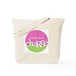 I think I'm in Charge Tote Bag