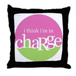 I think I'm in Charge Throw Pillow