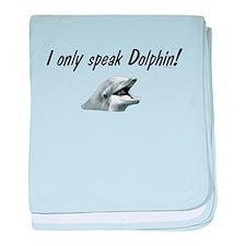I only speak Dolphin! baby blanket