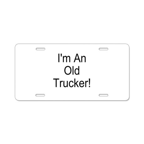 I'm An Old Trucker! Aluminum License Plate