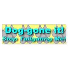 Dog-gone it! Stop Tailgating Bumper Bumper Sticker