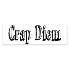 CRAP DIEM (Crappy Day) Bumper Sticker
