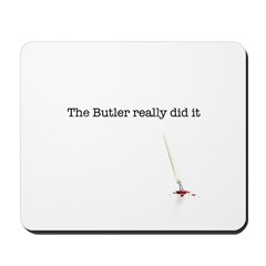 The Butler really did it Mousepad