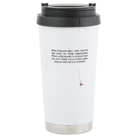 When I was your age... Stainless Steel Travel Mug