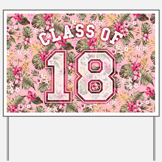 Class of 18 Floral Pink Yard Sign