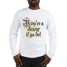 """You're a daisy if ya do!"" Long Sleeve T-Shirt"