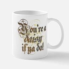 """You're a daisy if ya do!"" Mug"