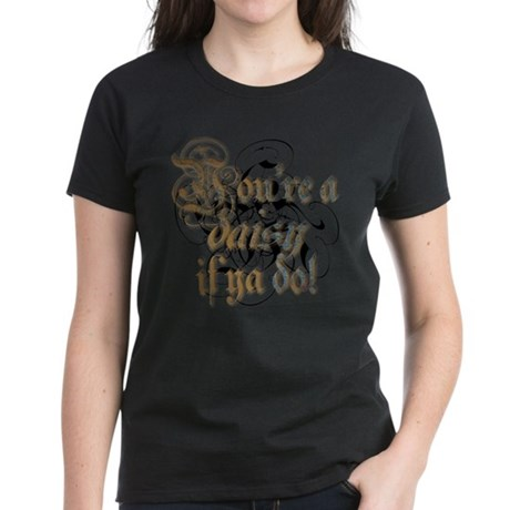 """""""You're a daisy if ya do!"""" Women's Dark T-Shirt"""