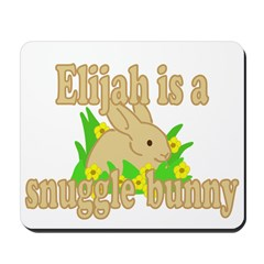 Elijah is a Snuggle Bunny Mousepad