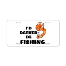 I'd Rather Be Fishing Aluminum License Plate