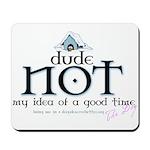Dude: NOT my Idea of a Good T Mousepad