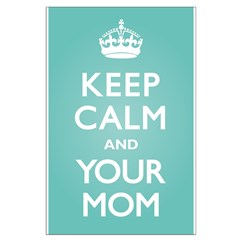 Keep Calm Your Mom Posters