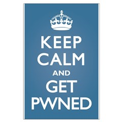 Keep Calm Get Pwned Posters