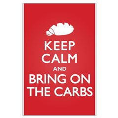 Keep Calm Bring on Carbs Posters