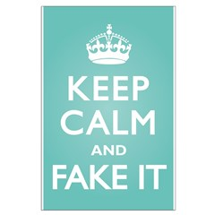 Keep Calm Fake It Posters