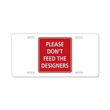 Don't Feed The Designers Aluminum License Plate