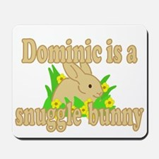 Dominic is a Snuggle Bunny Mousepad