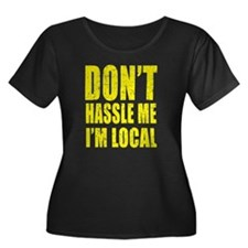 Dont Hassle Me Im Local T