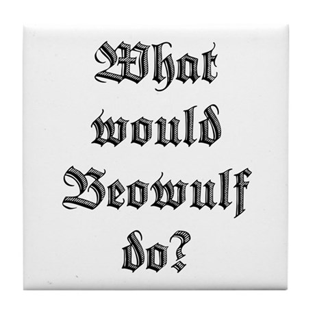 What Would Beowulf Do? Tile Coaster
