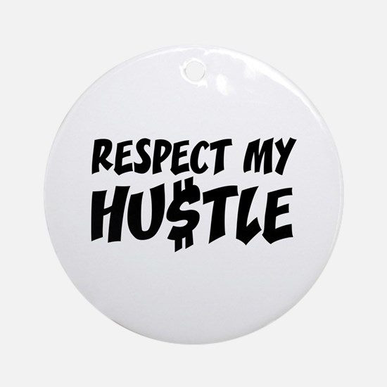 Respect my HUSTLE Ornament (Round)