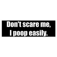 Don't scare me (Bumper Sticker)