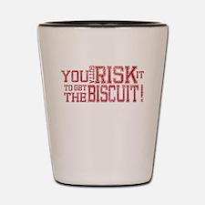 You gotta risk it -- Shot Glasses Shot Glass