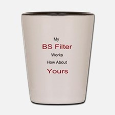 My BS Filter Works Shot Glass