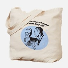 Feminism Doesn't Make Your... Tote Bag