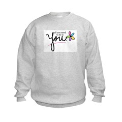 All You Need to be is You Sweatshirt