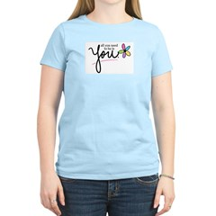 All You Need to be is You Women's Pink T-Shirt