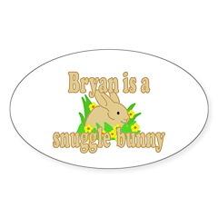 Bryan is a Snuggle Bunny Sticker (Oval 50 pk)